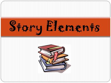Story Elements. SETTING Definition: The time and location in which a story takes place. For some stories the setting is very important, while for others.