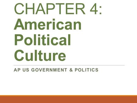 CHAPTER 4: American Political Culture AP US GOVERNMENT & POLITICS.