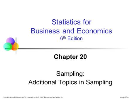Chap 20-1 Statistics for Business and Economics, 6e © 2007 Pearson Education, Inc. Chapter 20 Sampling: Additional Topics in Sampling Statistics for Business.