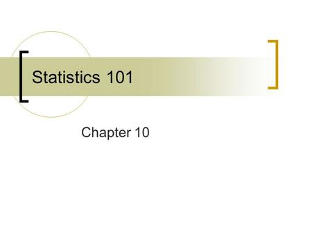 Statistics 101 Chapter 10. Section 10-1 We want to infer from the sample data some conclusion about a wider population that the sample represents. Inferential.