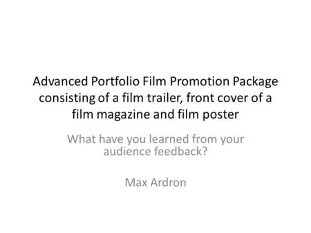 Advanced Portfolio Film Promotion Package consisting of a film trailer, front cover of a film magazine and film poster What have you learned from your.