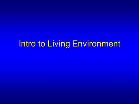 Intro to Living Environment. I. Nature of Life A.Living things, organisms, are all different, but they share some common characteristics B.These characteristics.