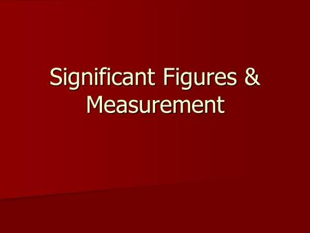 Significant Figures & Measurement. How do you know where to round? In math, teachers tell you In math, teachers tell you In science, we use significant.