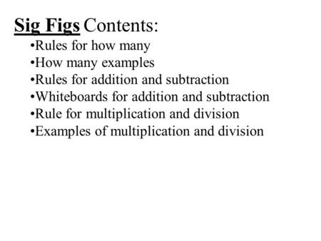 Sig Figs Contents: Rules for how many How many examples