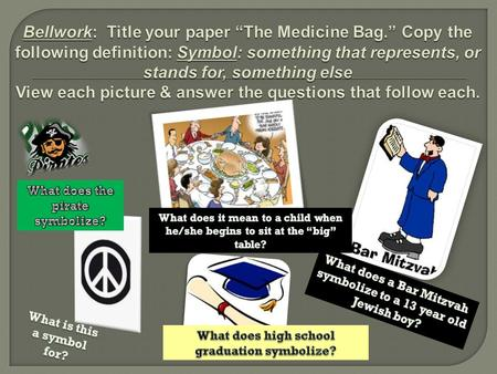 "Bellwork: Title your paper ""The Medicine Bag"