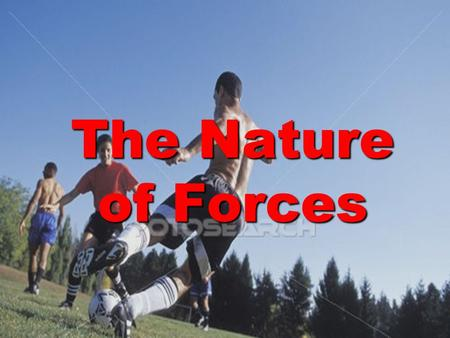 The Nature of Forces.