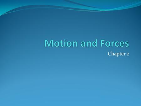 Motion and Forces Chapter 2.