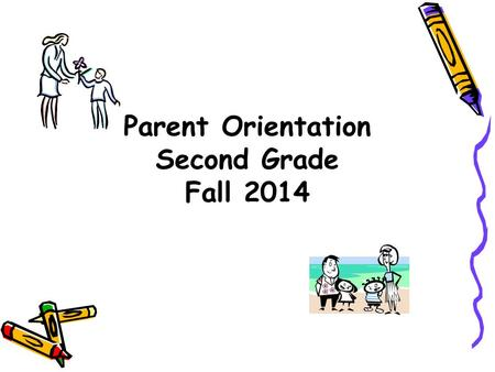 Parent Orientation Second Grade Fall 2014. School Handbook/Calendar Arrival/Dismissal Cafeteria Policies Teacher contact information Report Cards/Standards.
