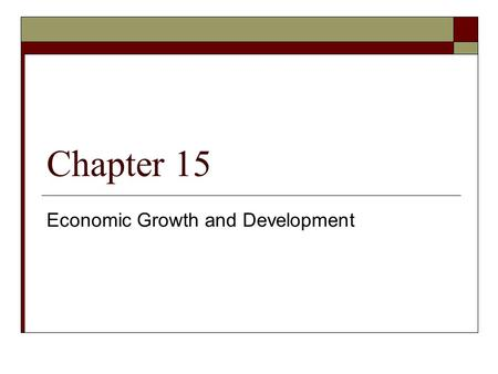 Chapter 15 Economic Growth and Development. Economic Growth  Real Per Capita GDP = Real GDP/Population  Shifts in The PPC, shift the Real Potential.