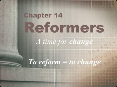 Chapter 14 Reformers A time for change To reform = to change.
