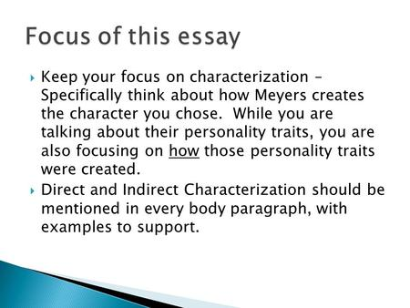  Keep your focus on characterization – Specifically think about how Meyers creates the character you chose. While you are talking about their personality.