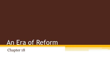 An Era of Reform Chapter 18.