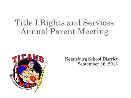 Title I Rights and Services Annual Parent Meeting Keansburg School District September 16, 2013.