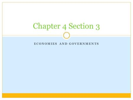 ECONOMIES AND GOVERNMENTS Chapter 4 Section 3. I. Economies of the World A. a system that includes all of the activities that ppl and businesses do to.