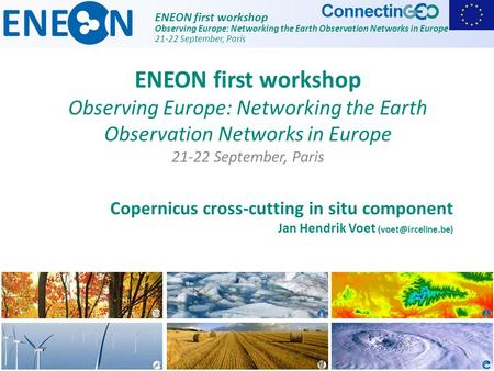 ENEON first workshop Observing Europe: Networking the Earth Observation Networks in Europe 21-22 September, Paris Copernicus cross-cutting in situ component.