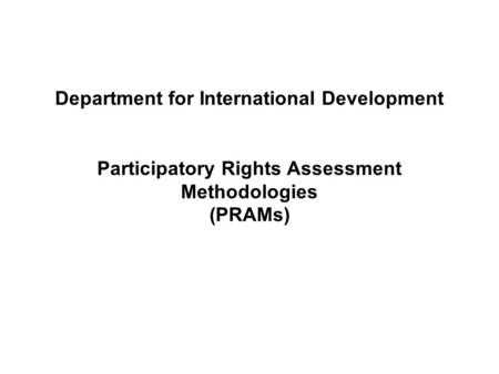Department for International Development Participatory Rights Assessment Methodologies (PRAMs)