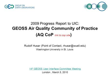 2009 Progress Report to UIC: GEOSS Air Quality Community of Practice (AQ CoP link to cop site ) Rudolf Husar (Point of Contact, Washington.