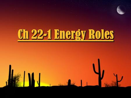 Ch 22-1 Energy Roles In every ecosystem, each organism has a role in the movement of energy. producer, consumer, or decomposer. ◊An organism's energy.