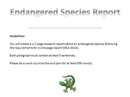 Guidelines: You will create a 1-2 page research report about an endangered species following the requirements for a one-page report (MLA Style). Each paragraph.