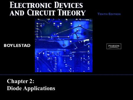 Chapter 2: <strong>Diode</strong> Applications. Copyright ©2009 by Pearson Education, Inc. Upper Saddle River, New Jersey 07458 All rights reserved. Electronic Devices.
