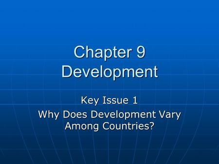Key Issue 1 Why Does Development Vary Among Countries?