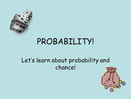 PROBABILITY! Let's learn about probability and chance!