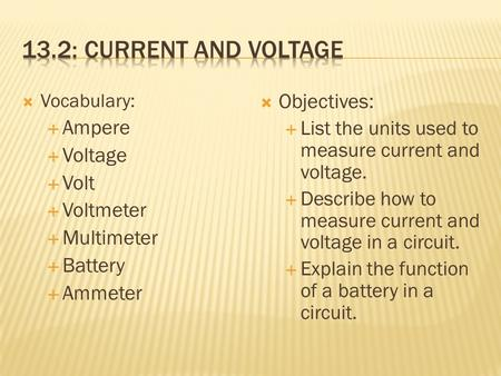 13.2: Current and Voltage Objectives: Ampere Voltage Volt Voltmeter