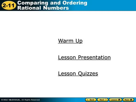 2-11 Comparing and Ordering Rational Numbers Warm Up Warm Up Lesson Presentation Lesson Presentation Lesson Quizzes Lesson Quizzes.