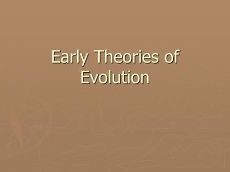 Early Theories of Evolution. Theory of Use and Disuse ► Jean Baptiste LAMARCK (1744-1829) ► Theory was based on NEED  Organs needed if environmental.