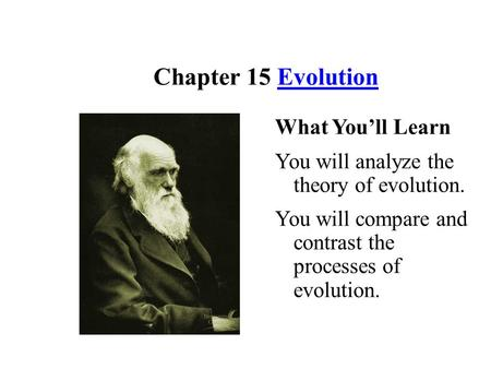 Chapter 15 EvolutionEvolution What You'll Learn You will analyze the theory of evolution. You will compare and contrast the processes of evolution.