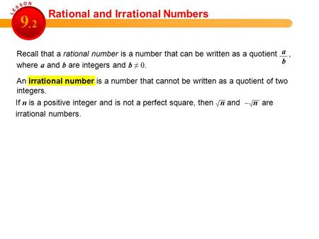 Rational and Irrational Numbers 9 2. Recall that a rational number is a number that can be written as a quotient, where a and b are integers and b ≠ 0.