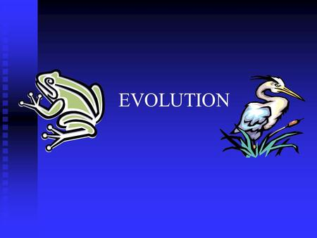 EVOLUTION. Charles Darwin Darwin's Theory of Evolution Evolution, or change over time, is the process by which modern organisms have descended from ancient.
