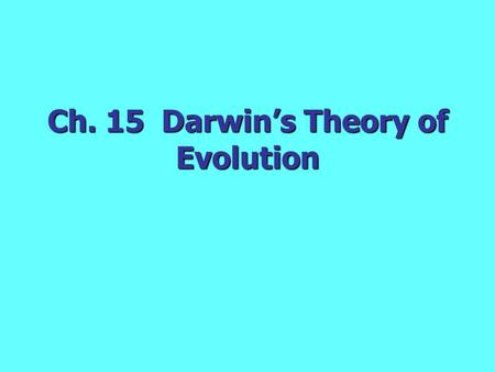 Ch. 15 Darwin's Theory of Evolution A. Voyage of the Beagle December of 1831- December of 1831- Beagle set out from England Beagle set out from England.