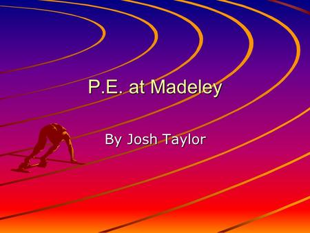 P.E. at Madeley By Josh Taylor. CLUBS At Madeley there are many extra-curricular activities, some of which include: A tennis club Badminton club Basketball.