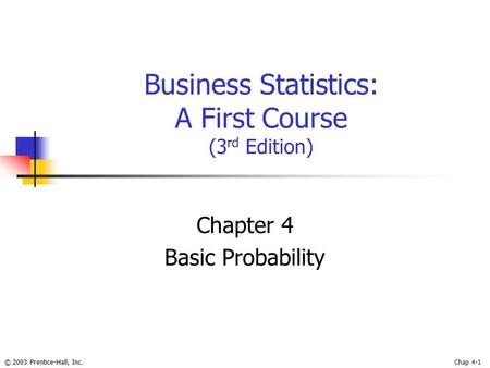 © 2003 Prentice-Hall, Inc.Chap 4-1 Business Statistics: A First Course (3 rd Edition) Chapter 4 Basic Probability.