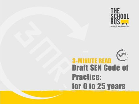 3-MINUTE READ Draft SEN Code of Practice: for 0 to 25 years.