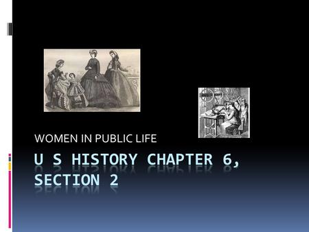 WOMEN IN PUBLIC LIFE. INTRODUCTION Women during the Progressive Era actively campaigned for reforms in education, children's welfare, temperance, and.