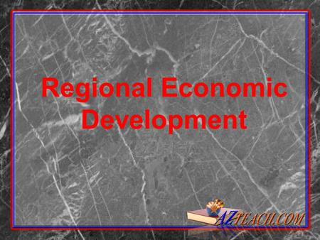 Regional Economic Development. IT'S A CHANGING WORLD: MAJOR TRENDS.