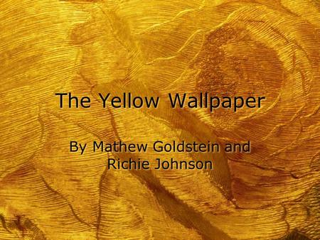 The Yellow Wallpaper By Mathew Goldstein And Richie Johnson