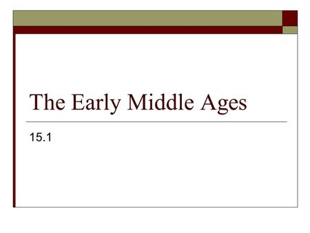 The Early Middle Ages 15.1.