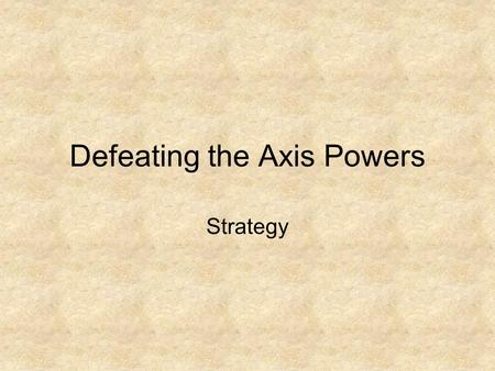 Defeating the Axis Powers Strategy. Europe 1941-42.