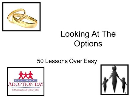 1 Looking At The Options 50 Lessons Over Easy. 2 Options for a Pregnant Unmarried Woman.