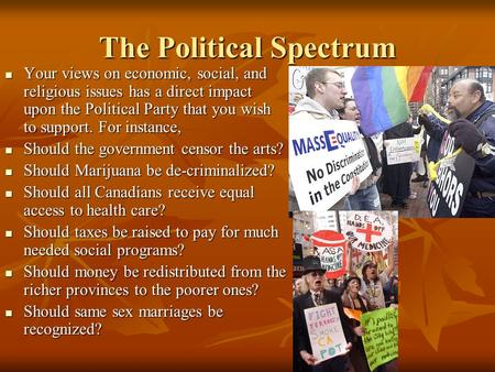 The Political Spectrum Your views on economic, social, and religious issues has a direct impact upon the Political Party that you wish to support. For.