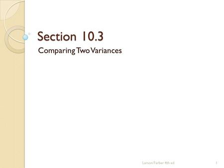 Section 10.3 Comparing Two Variances Larson/Farber 4th ed1.