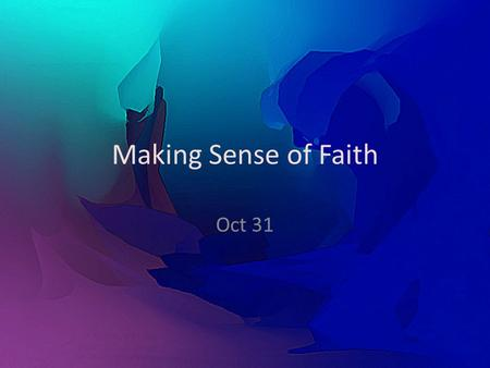 Making Sense of Faith Oct 31. Think About It … Agree or disagree? Agree or disagree? We understand that knowledge alone falls short of biblical faith.
