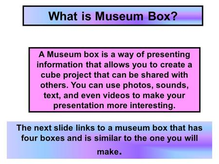 What is Museum Box? A Museum box is a way of presenting information that allows you to create a cube project that can be shared with others. You can use.
