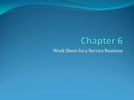 Work Sheet for a Service Business. 2 23. Creating a worksheet Fiscal/accounting period – the length of time for which a business summarizes and reports.