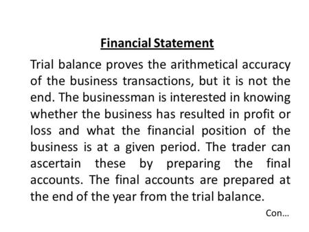 Financial Statement Trial balance proves the arithmetical accuracy of the business transactions, but it is not the end. The businessman is interested in.