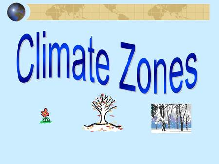 Tropical Zones (between 0° and 23.5° ) Tropical Wet Tropical Wet and Dry Temperate Zones (between 23.5 ° and 66.5°) Arid Semiarid Mediterranean Humid.