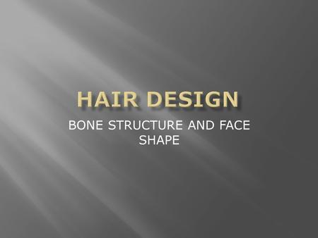 BONE STRUCTURE AND FACE SHAPE